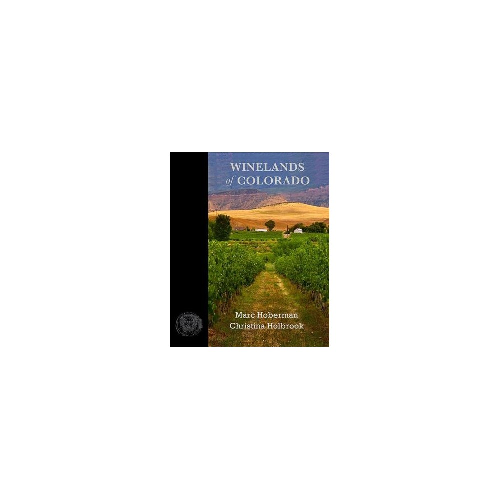 Winelands of Colorado : An Intimate Portrait of Winemaking in a Rugged Land (Hardcover) (Christina