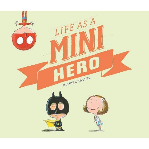 Life as a Mini Hero - by  Olivier Tallec (Hardcover) - image 1 of 1