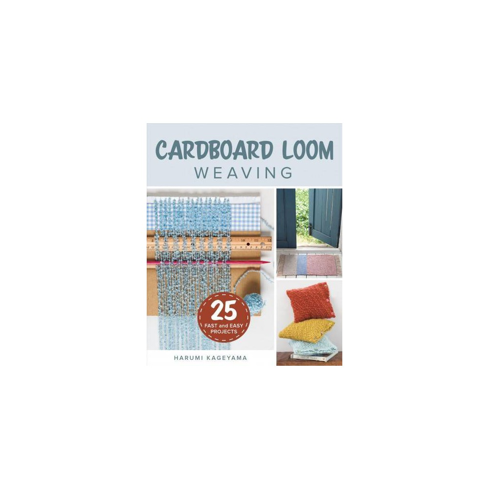 Cardboard Loom Weaving : 25 Fast and Easy Projects - by Harumi Kageyama (Paperback)