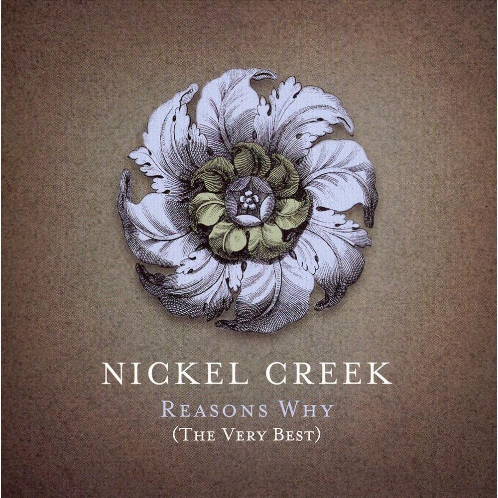 Nickel Creek - Reasons Why: The Very Best (CD)