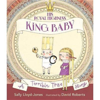 His Royal Highness, King Baby - by  Sally Lloyd-Jones (Hardcover)