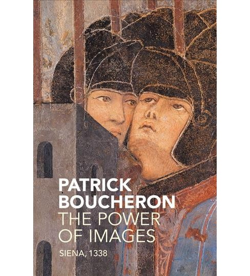 Power of Images : Siena, 1338 -  by Patrick Boucheron (Paperback) - image 1 of 1