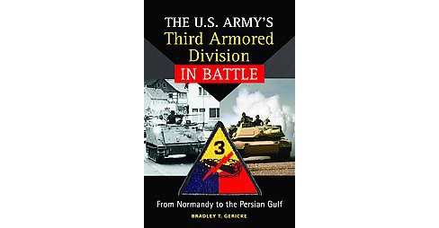 U.s. Army's Third Armored Division in Battle : From Normandy to the Persian Gulf (Hardcover) (Bradley - image 1 of 1