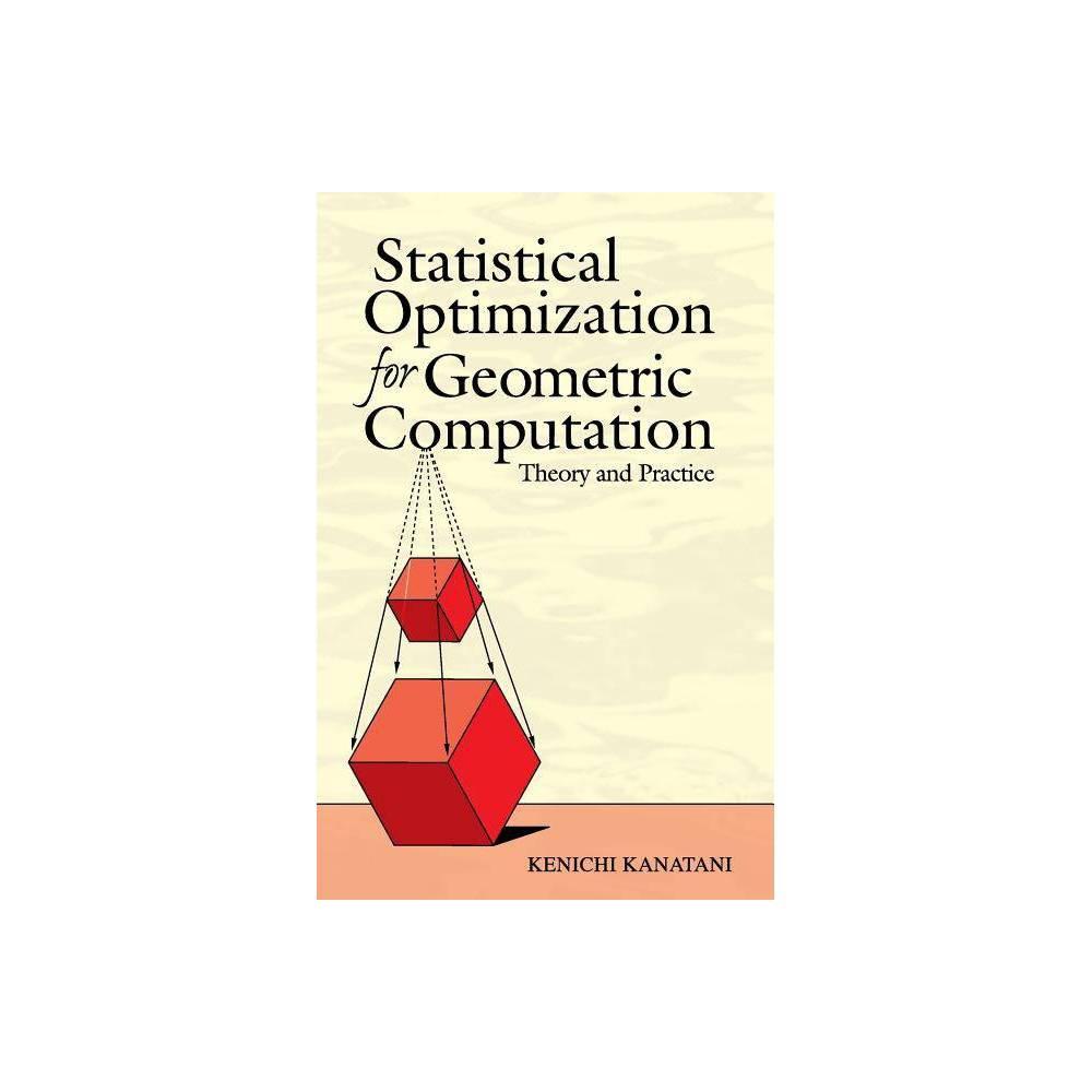 Statistical Optimization For Geometric Computation Dover Books On Mathematics By Kenichi Kanatani Paperback
