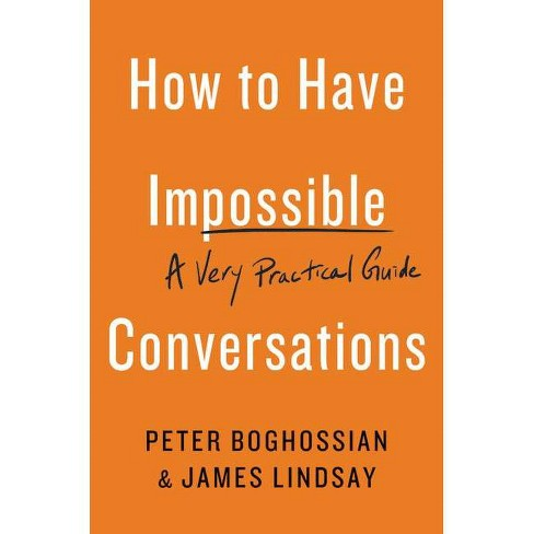 How to Have Impossible Conversations - by  Peter Boghossian & James Lindsay (Paperback) - image 1 of 1