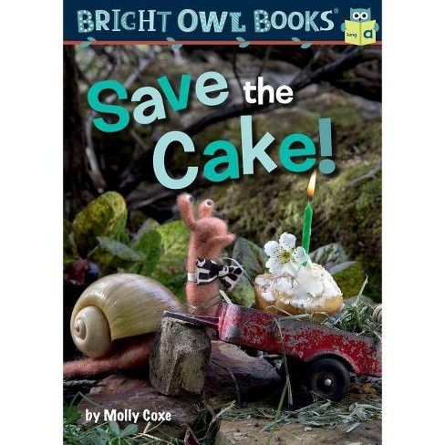 Save the Cake! - (Bright Owl Books) by  Molly Coxe (Hardcover) - image 1 of 1