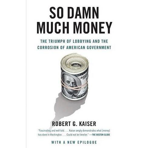 So Damn Much Money - by  Robert G Kaiser (Paperback) - image 1 of 1