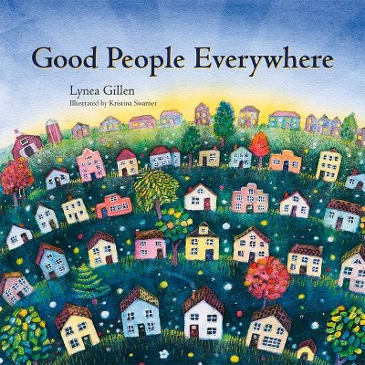 Good People Everywhere - by  Lynea Gillen (Hardcover)