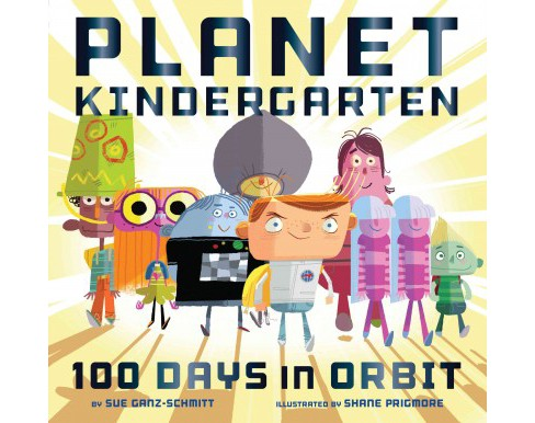 Planet Kindergarten : 100 Days in Orbit (School And Library) (Sue Ganz-Schmitt) - image 1 of 1