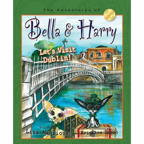 Let's Visit Dublin! - (Adventures of Bella & Harry) by  Lisa Manzione (Hardcover) - image 1 of 1