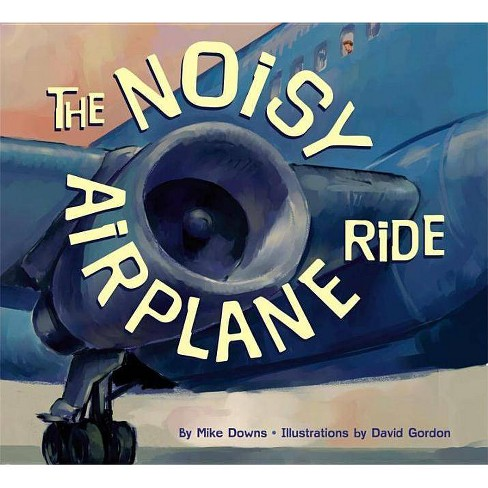 The Noisy Airplane Ride - by  Mike Downs (Paperback) - image 1 of 1