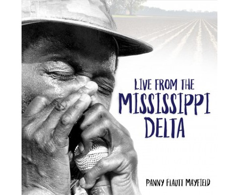 Live from the Mississippi Delta -  by Panny Flautt Mayfield (Hardcover) - image 1 of 1