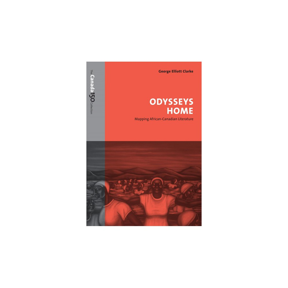 Odysseys Home : Mapping African-Canadian Literature (Reprint) (Paperback) (George Elliott Clarke)