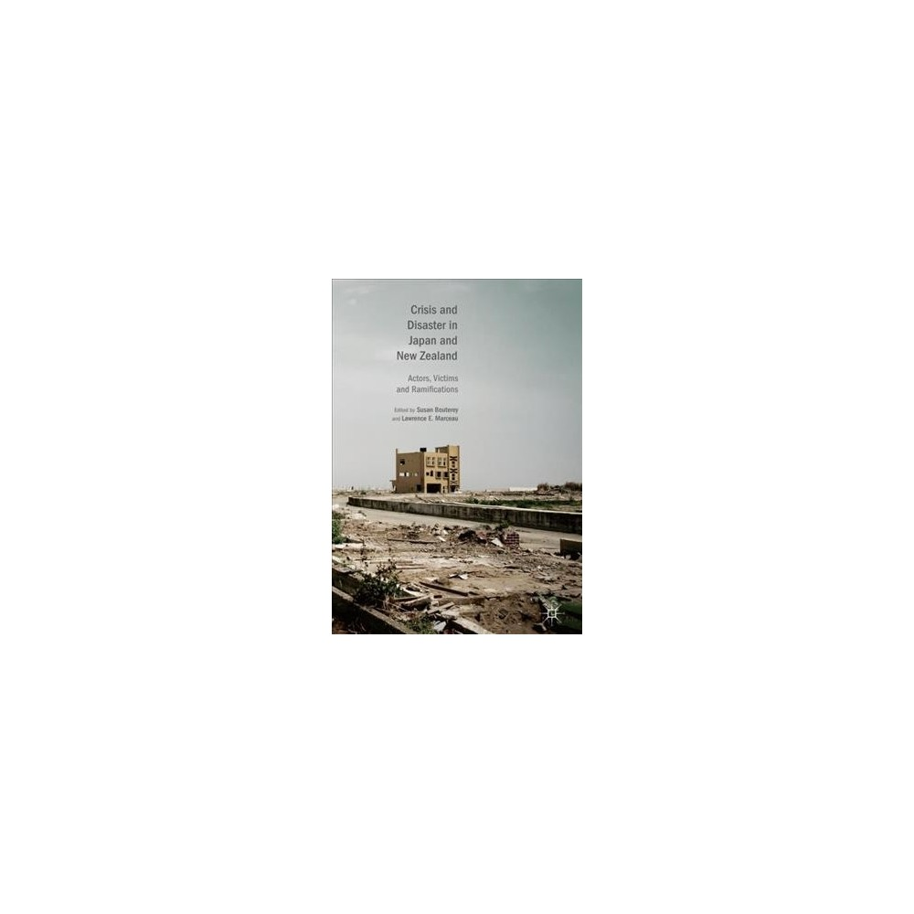 Crisis and Disaster in Japan and New Zealand : Actors, Victims and Ramifications - (Hardcover)