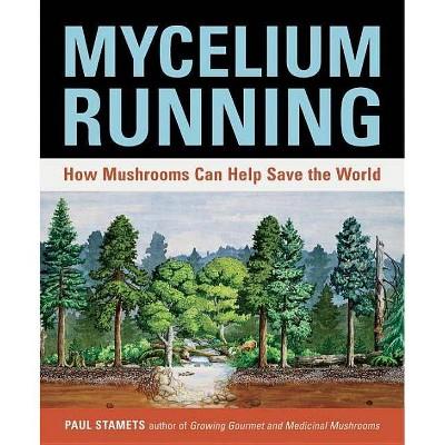 Mycelium Running - by  Paul Stamets (Paperback)