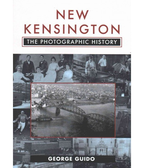 New Kensington : The Photographic History (Paperback) (George Guido) - image 1 of 1