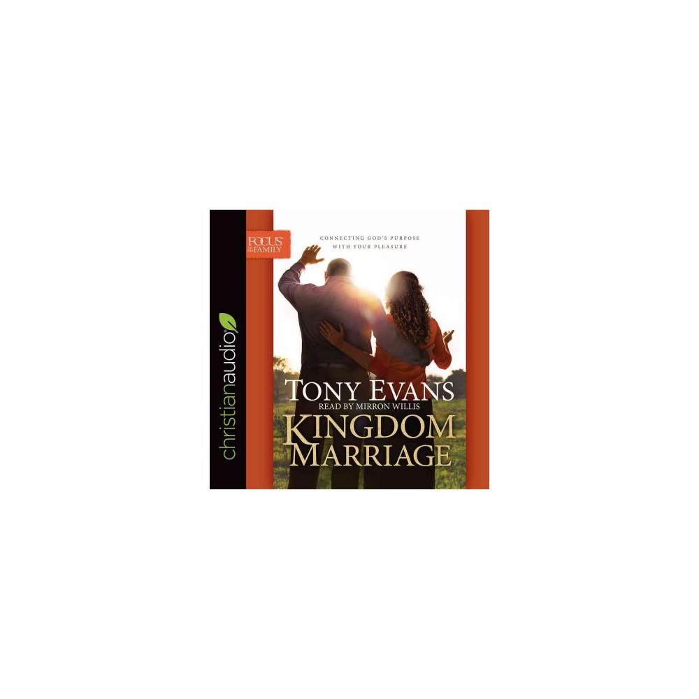 Kingdom Marriage : Connecting God's Purpose With Your Pleasure (Unabridged) (CD/Spoken Word) (Tony