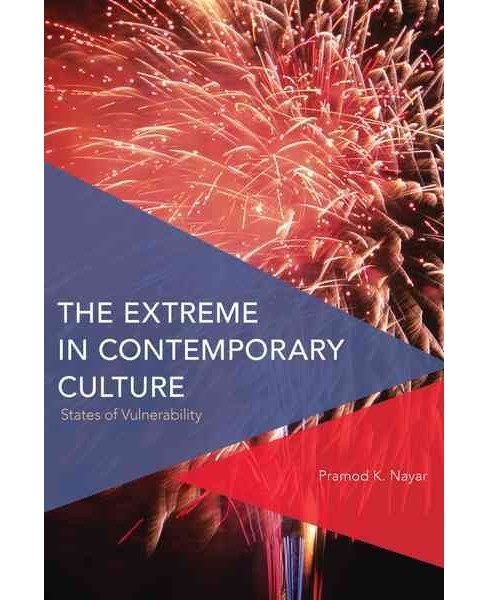 Extreme in Contemporary Culture : States of Vulnerability (Paperback) (Pramod K. Nayar) - image 1 of 1