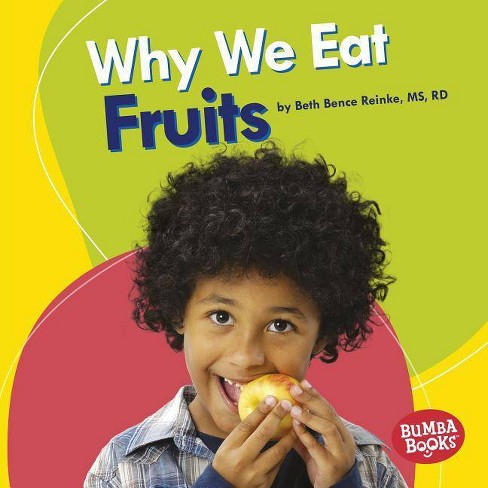 Why We Eat Fruits - (Bumba Books (R) -- Nutrition Matters) by  Beth Bence Reinke (Hardcover) - image 1 of 1