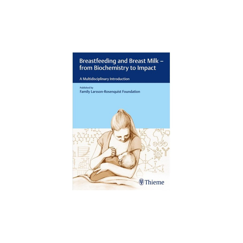 Breastfeeding and Breast Milk - from Biochemistry to Impact : A Multidisciplinary Introduction