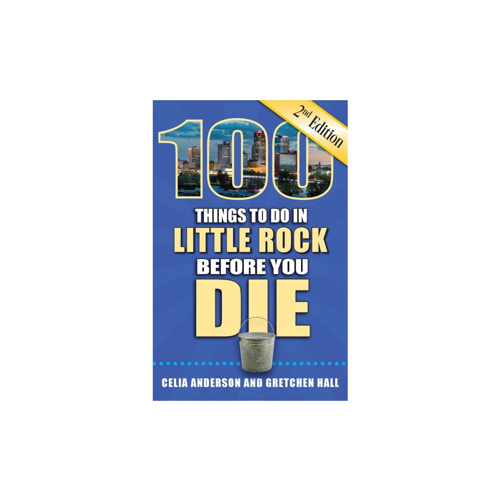 100 Things to Do in Little Rock Before You Die - by Celia Anderson & Gretchen Hall (Paperback)