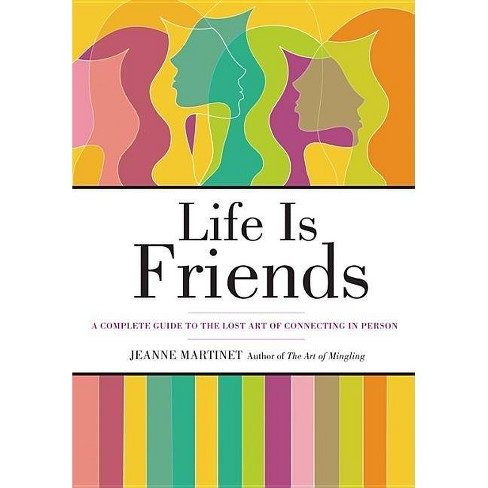 Life Is Friends - by  Jeanne Martinet (Hardcover) - image 1 of 1