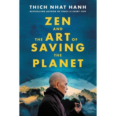 Zen and the Art of Saving the Planet - by  Thich Nhat Hanh (Hardcover)