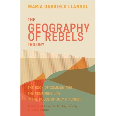 Geography of Rebels Trilogy - by  Maria Gabriela Llansol (Paperback)