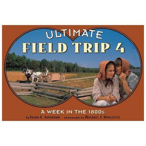 A Week in the 1800s - (Ultimate Field Trip (Paperback)) by  Susan E Goodman (Paperback) - image 1 of 1