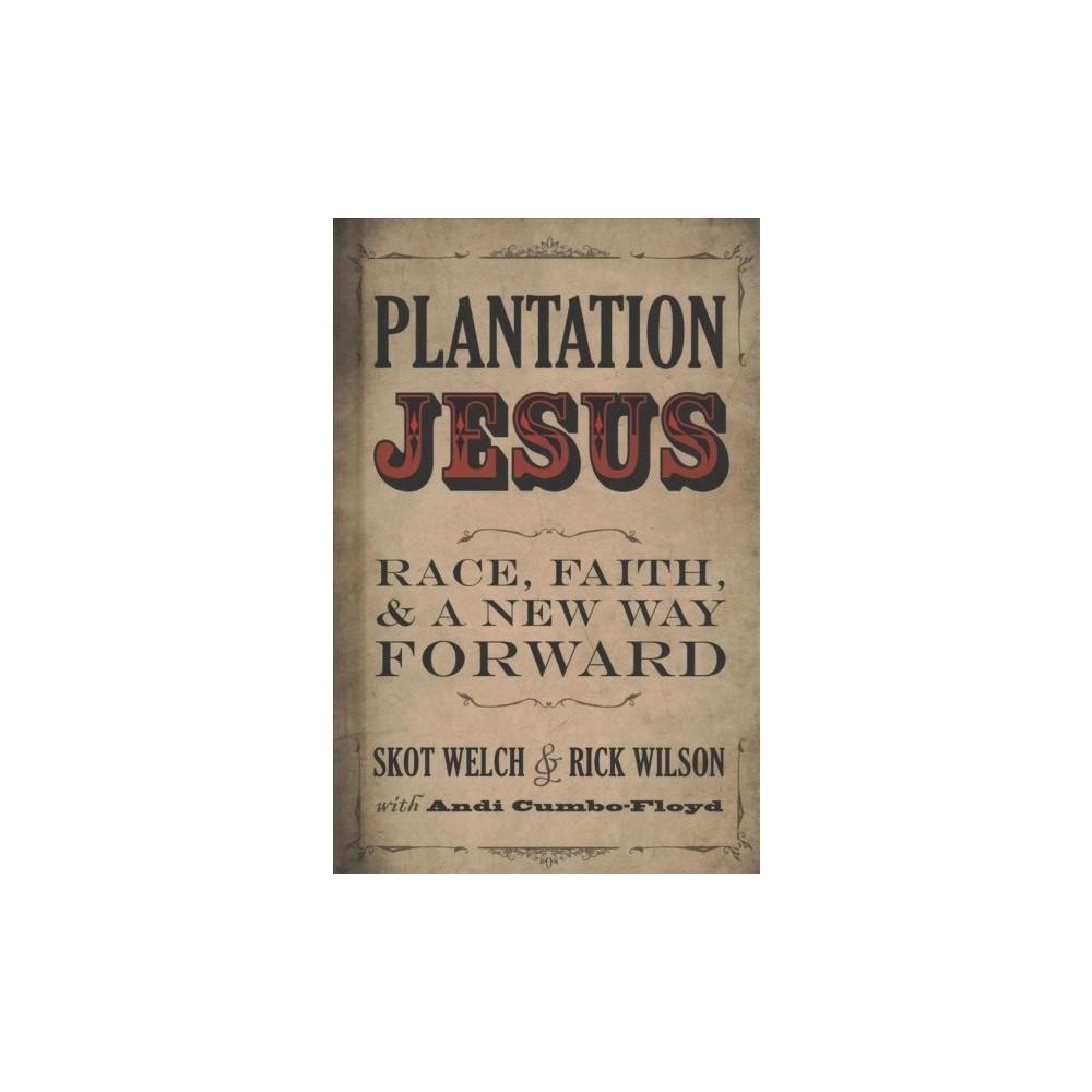 Plantation Jesus : Race, Faith, & a New Way Forward - by Skot Welch & Rick Wilson (Paperback)