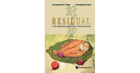 Residual : A Sub-Distributive System in the Market Economy (Hardcover) (Raymond W. Y. Kao) - image 1 of 1