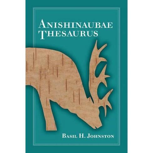 Anishinaubae Thesaurus - by  Basil H Johnston (Paperback) - image 1 of 1