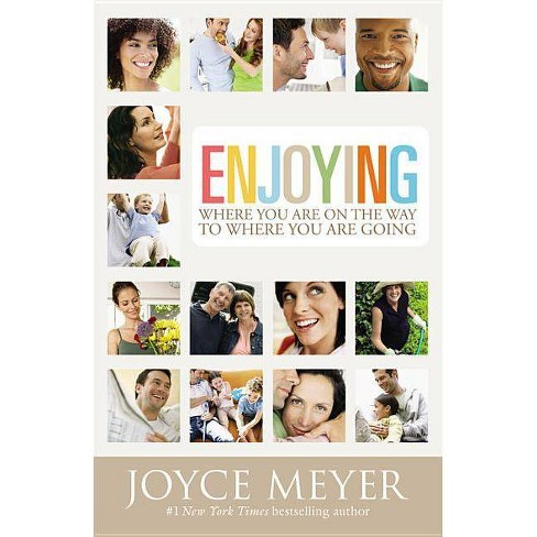 Enjoying Where You Are on the Way to Where You Are Going - by  Joyce Meyer (Paperback) - image 1 of 1
