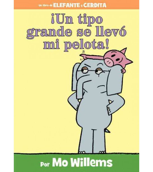 Un tipo grande se llevo mi Pelota! / A Big Guy Took My Ball! (Hardcover) (Mo Willems) - image 1 of 1