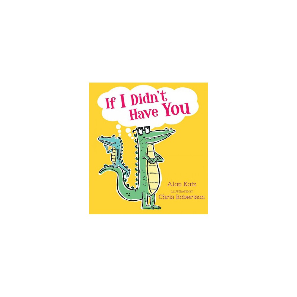 If I Didn't Have You - by Alan Katz (School And Library)