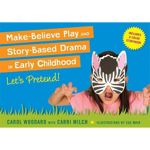 Make-Believe Play and Story-Based Drama in Early Childhood - by  Carol Woodard (Paperback) - image 1 of 1