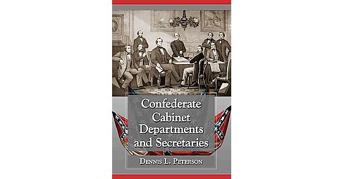 Confederate Cabinet Departments and Secretaries (Paperback) (Dennis L. Peterson) - image 1 of 1
