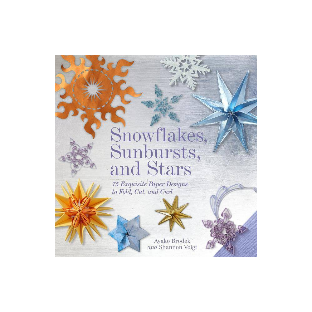 Snowflakes Sunbursts And Stars By Ayako Brodek Shannon Voigt Paperback