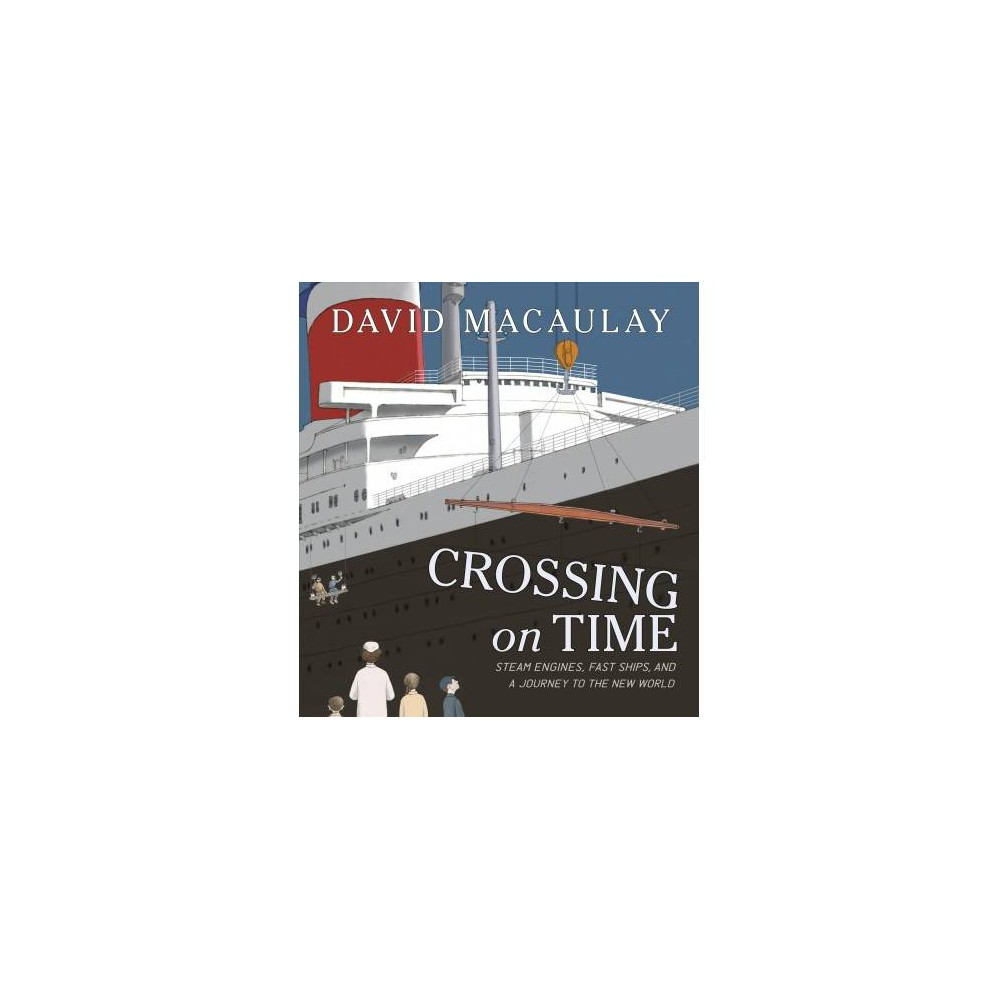 Crossing on Time : Steam Engines, Fast Ships, and a Journey to the New World - (Hardcover)