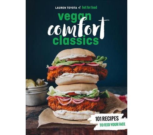 Hot for Food Vegan Comfort Classics : 101 Recipes to Feed Your Face -  by Lauren Toyota (Paperback) - image 1 of 1