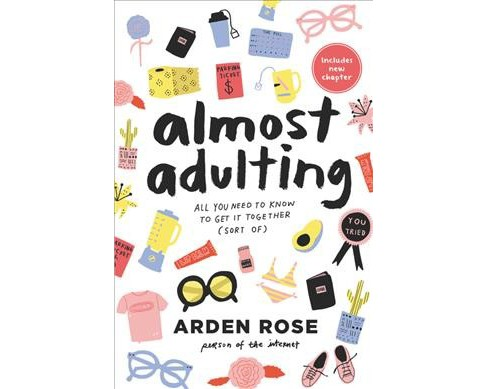 Almost Adulting : All You Need to Know to Get It Together (Sort of) -  Reprint by Arden Rose (Paperback) - image 1 of 1