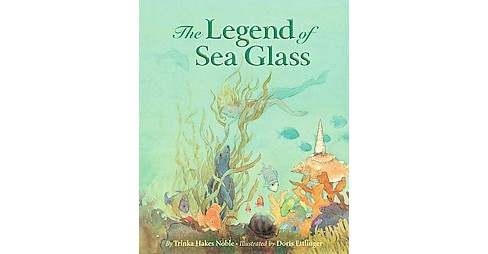 Legend of Sea Glass (School And Library) (Trinka Hakes Noble) - image 1 of 1