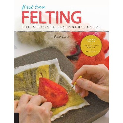 First Time Felting - (First Time, 11) by  Ruth Lane (Paperback)