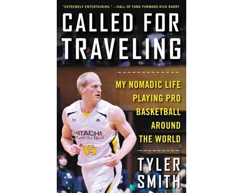Called for Traveling : My Nomadic Life Playing Pro Basketball Around the World -  (Hardcover) - image 1 of 1