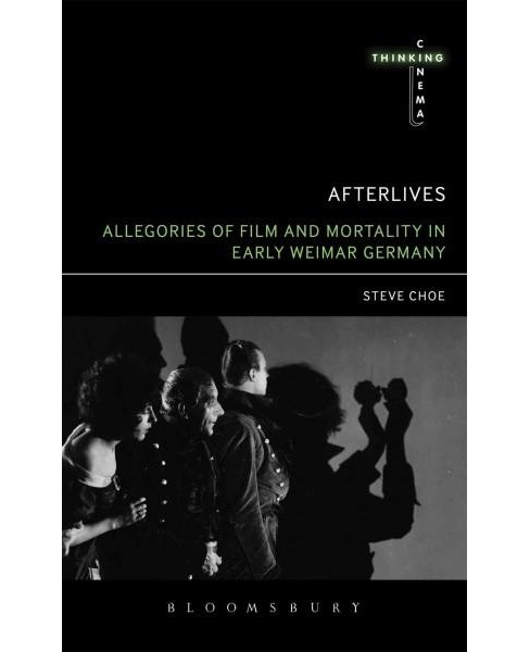 Afterlives : Allegories of Film and Mortality in Early Weimar Germany (Reprint) (Paperback) (Steve Choe) - image 1 of 1