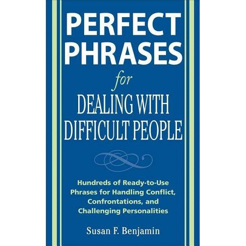 Perfect Phrases for Dealing with Difficult People: Hundreds of Ready-To-Use Phrases for Handling - image 1 of 1