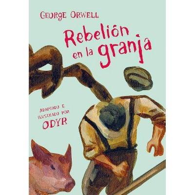 Rebelión En La Granja (Novela Gráfica) / Animal Farm: The Graphic Novel - by  George Orwell (Hardcover)