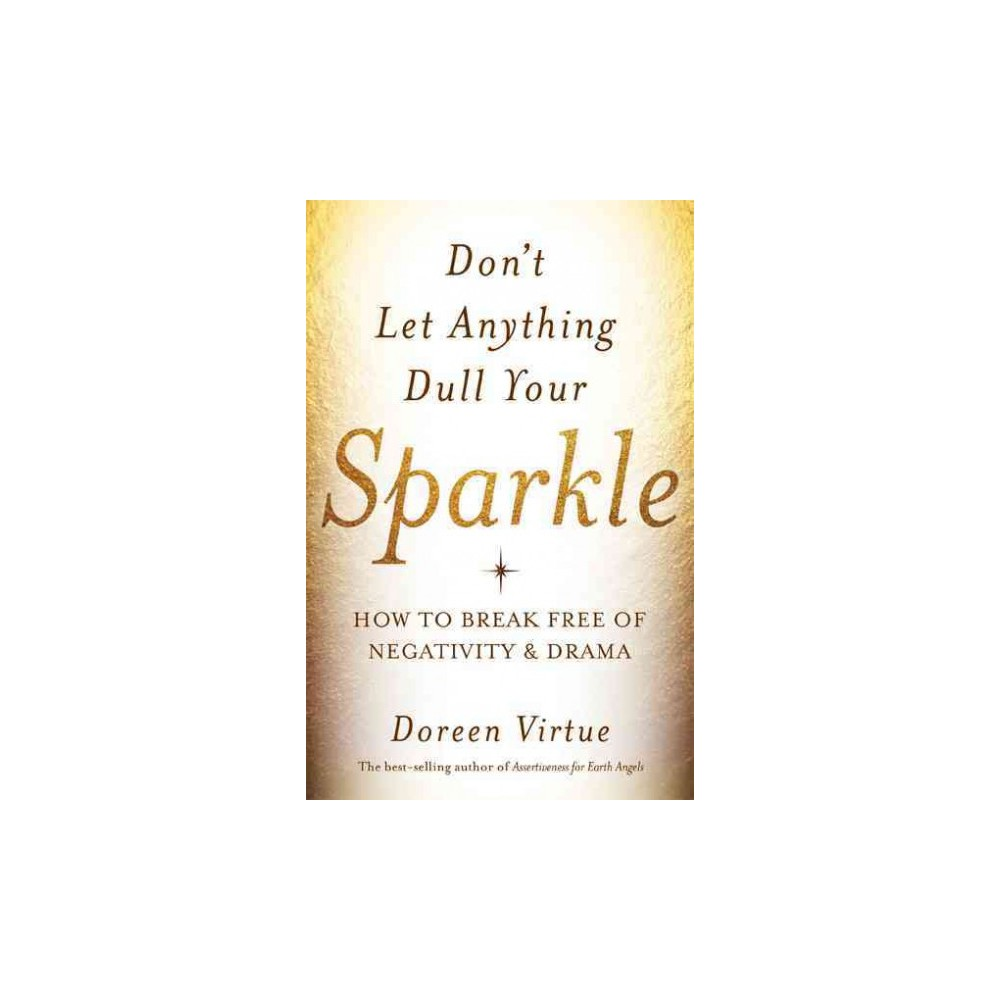 Don't Let Anything Dull Your Sparkle : How to Break Free of Negativity & Drama (Hardcover) (Doreen