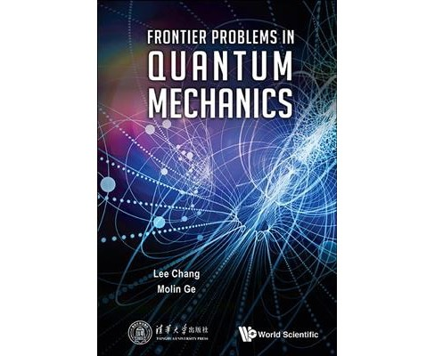 Frontier Problems in Quantum Mechanics -  by Lee Chang & Molin Ge (Hardcover) - image 1 of 1