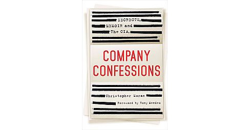 Company Confessions : Secrets, Memoirs, and the CIA (Hardcover) (Christopher Moran) - image 1 of 1